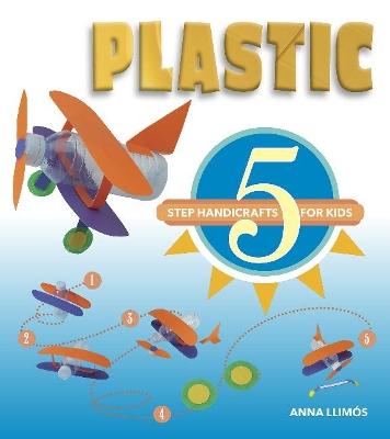 Plastic: 5 Step Handicrafts for Kids by Anna Llimos