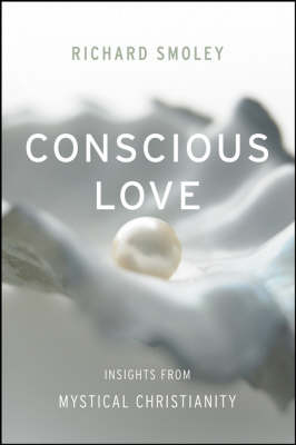 Conscious Love: Insights from Mystical Christianity by Richard Smoley
