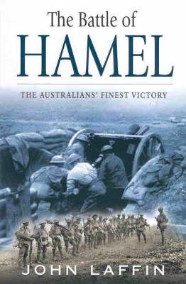 The Battle of Hamel: The Australian's Finest Victory by John Laffin