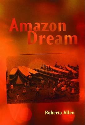 Amazon Dream by Roberta Allen