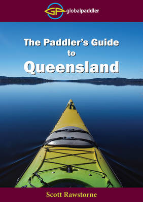 The Paddler's Guide to Queensland by Scott Rawstorne