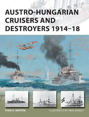 Austro-Hungarian Cruisers and Destroyers 1914-18 by Ryan K. Noppen