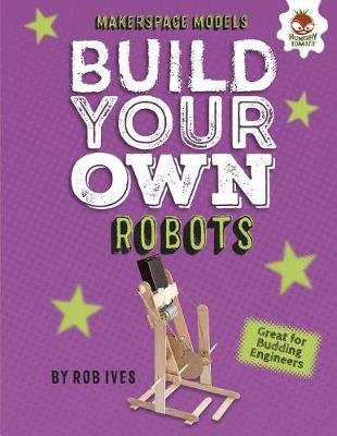 Build Your Own Robots by Rob Ives