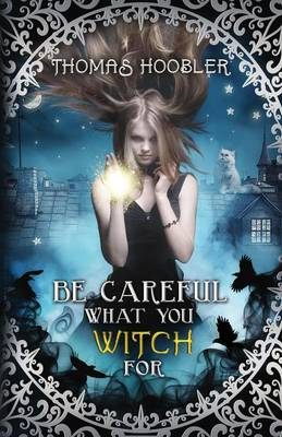 Be Careful What You Witch for by Thomas Hoobler
