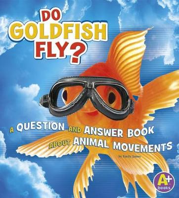 Do Goldfish Fly?: Question and Answer Book by Emily James