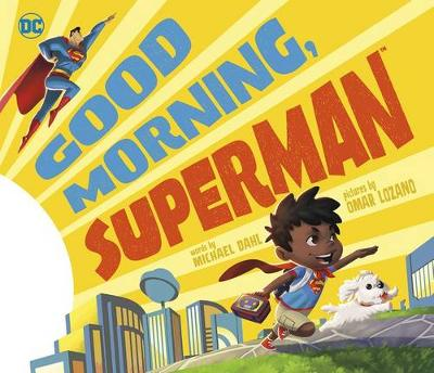 Good Morning, Superman! by Michael Dahl