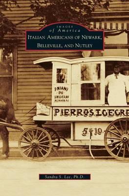 Italian Americans of Newark, Belleville, and Nutley by Sandra S Lee