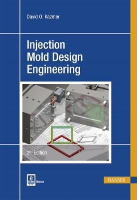 Injection Mold Design Engineering by David O. Kazmer
