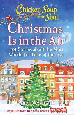 Chicken Soup for the Soul: Christmas Is in the Air: 101 Stories about the Most Wonderful Time of the Year by Amy Newmark