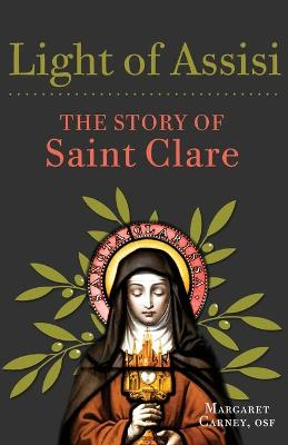 Light of Assisi: The Story of Saint Clare by Margaret Carney