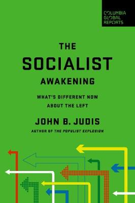 The Socialist Awakening: What's Different Now About the Left by John B. Judis