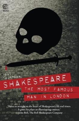 Shakespeare: The Most Famous Man in London by Tony Thompson