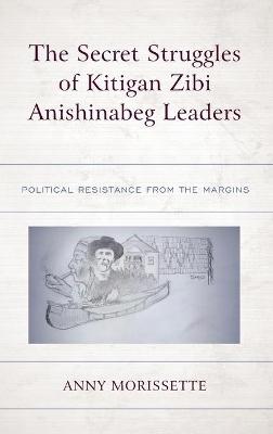 The Secret Struggles of Kitigan Zibi Anishinabeg Leaders: Political Resistance from the Margins book