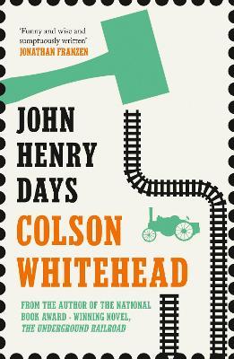 John Henry Days by Colson Whitehead