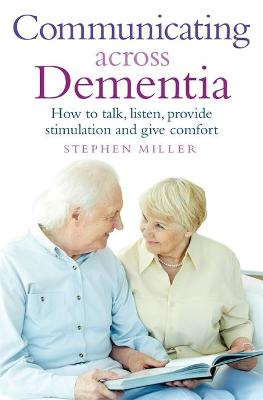 Communicating Across Dementia by Stephen Miller