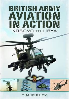 British Army Aviation in Action by Tim Ripley