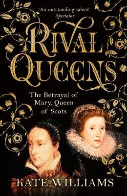 Rival Queens: Elizabeth I and Mary by Kate Williams