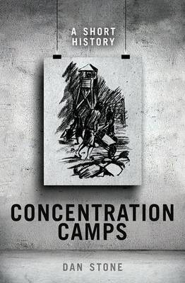 Concentration Camps by Dan Stone