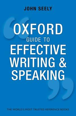 Oxford Guide to Effective Writing and Speaking by John Seely