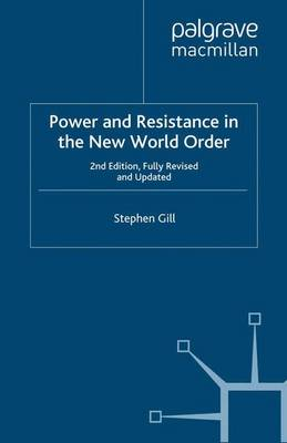 Power and Resistance in the New World Order by S. Gill