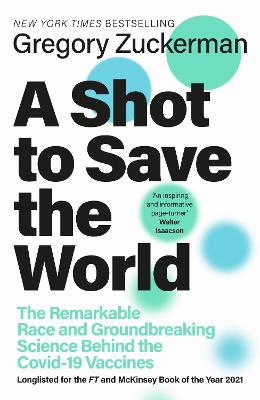 A Shot to Save the World: The Remarkable Race and Ground-Breaking Science Behind the Covid-19 Vaccines by Gregory Zuckerman