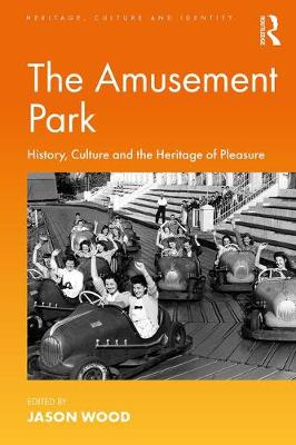 The The Amusement Park: History, Culture and the Heritage of Pleasure by Jason Wood