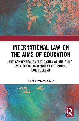 International Law on the Aims of Education: The Convention on the Rights of the Child as a Legal Framework for School Curriculums book