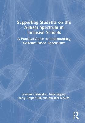 Supporting Students on the Autism Spectrum in Inclusive Schools: A Practical Guide to Implementing Evidence-Based Approaches book