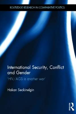International Security, Conflict and Gender by Hakan Seckinelgin