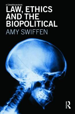Law, Ethics and the Biopolitical by Amy Swiffen