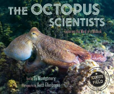 Octopus Scientists: Exploring the Mind of a Mollusk by Sy Montgomery