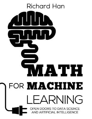 Math for Machine Learning: Open Doors to Data Science and Artificial Intelligence book