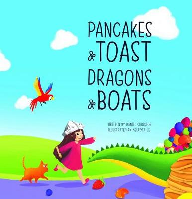 Pancakes & Toast Dragons & Boats by Daniel Christos and Illustrated by Melrosa Le