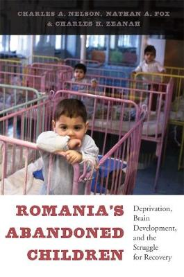 Romania's Abandoned Children by Charles A. Nelson