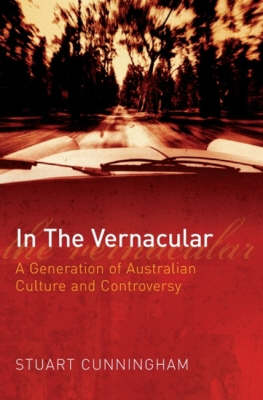 In the Vernacular: A Generation of Australian Culture and Controversy by Stuart Cunningham