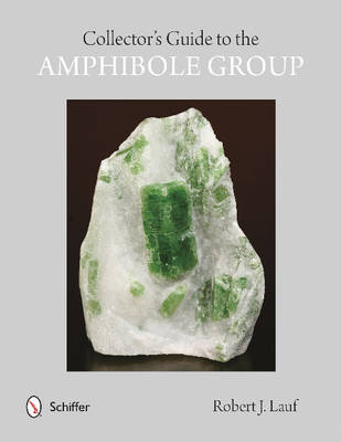 Collectors' Guide to the Amphibole Group by Robert J. Lauf