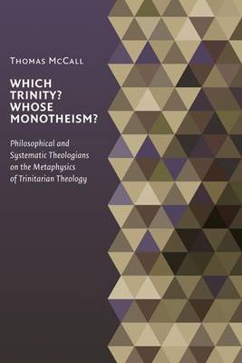 Which Trinity? Whose Monotheism? by Thomas H. McCall