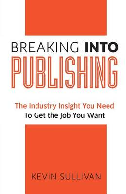 Breaking Into Publishing by Kevin Sullivan