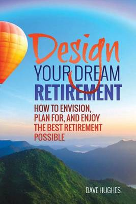 Design Your Dream Retirement by Dave Hughes