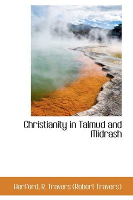 Christianity in Talmud and Midrash by Robert Travers