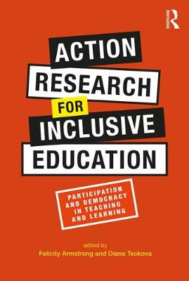 Action Research for Inclusive Education: Participation and Democracy in Teaching and Learning by Felicity Armstrong