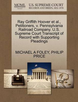 Ray Griffith Hoover et al., Petitioners, V. Pennsylvania Railroad Company. U.S. Supreme Court Transcript of Record with Supporting Pleadings by Michael A Foley