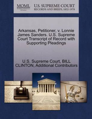 Arkansas, Petitioner, V. Lonnie James Sanders. U.S. Supreme Court Transcript of Record with Supporting Pleadings by President Bill Clinton