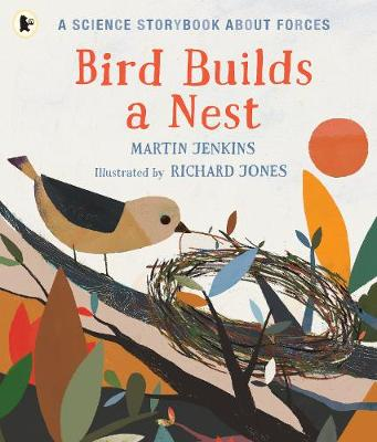 Bird Builds a Nest: A Science Storybook about Forces by Martin Jenkins