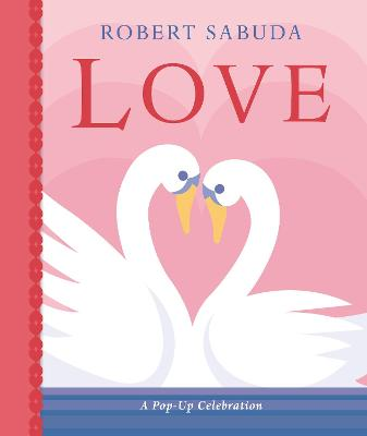 Love: A Pop-up Celebration by Robert Sabuda