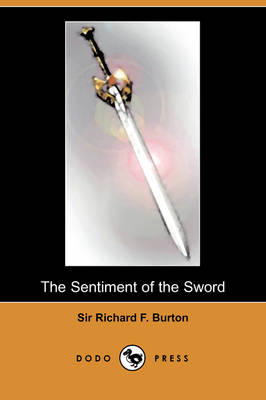 Sentiment of the Sword (Dodo Press) by Richard F Burton