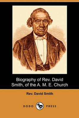 Biography of REV. David Smith, of the A. M. E. Church (Dodo Press) by David Smith