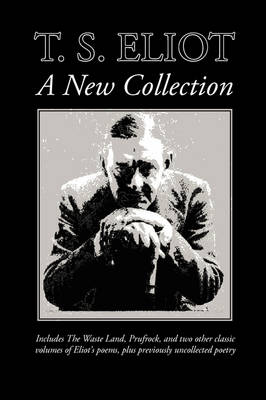 T. S. Eliot: A New Collection by Professor T S Eliot