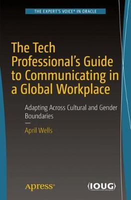 The Tech Professional's Guide to Communicating in a Global Workplace by April Wells