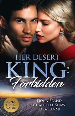 Her Desert King: Forbidden/The Sheikh's Pregnancy Proposal/Sheikh's Forbidden Conquest/The Sheikh's Pregnant Prisoner by Fiona Brand